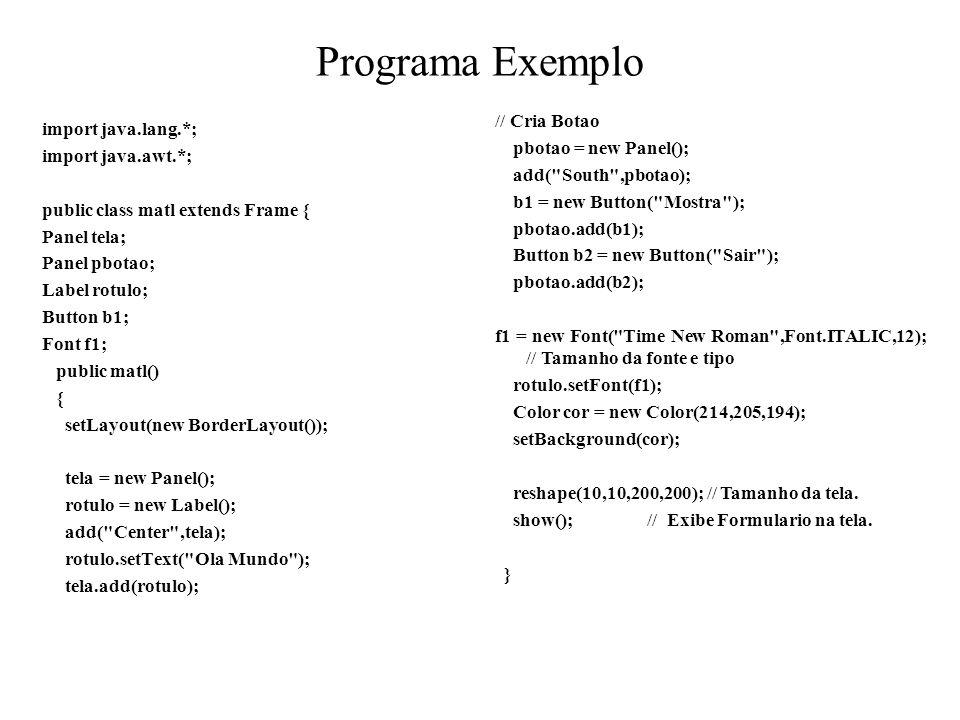 Programa Exemplo import java.lang.*; import java.awt.*; public class matl extends Frame { Panel tela; Panel pbotao; Label rotulo; Button b1; Font f1;