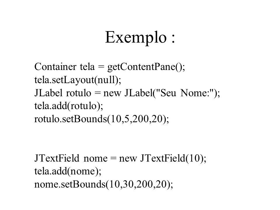 Exemplo : Container tela = getContentPane(); tela.setLayout(null); JLabel rotulo = new JLabel(