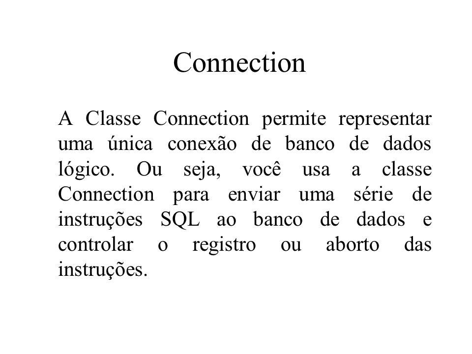 Connection A Classe Connection permite representar uma única conexão de banco de dados lógico. Ou seja, você usa a classe Connection para enviar uma s