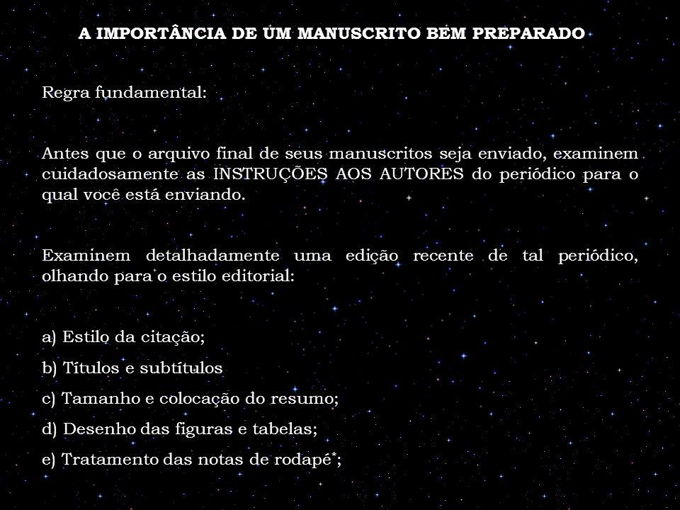 A IMPORTÂNCIA DE UM MANUSCRITO BEM PREPARADO Regra fundamental: Antes que o arquivo final de seus manuscritos seja enviado, examinem cuidadosamente as