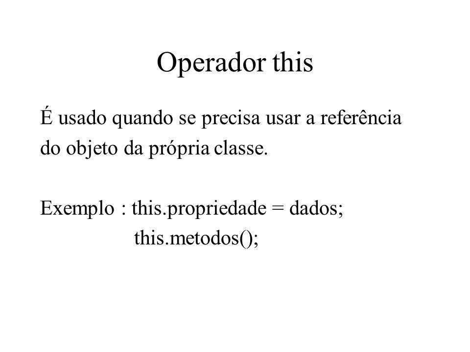 Operador this É usado quando se precisa usar a referência do objeto da própria classe. Exemplo : this.propriedade = dados; this.metodos();