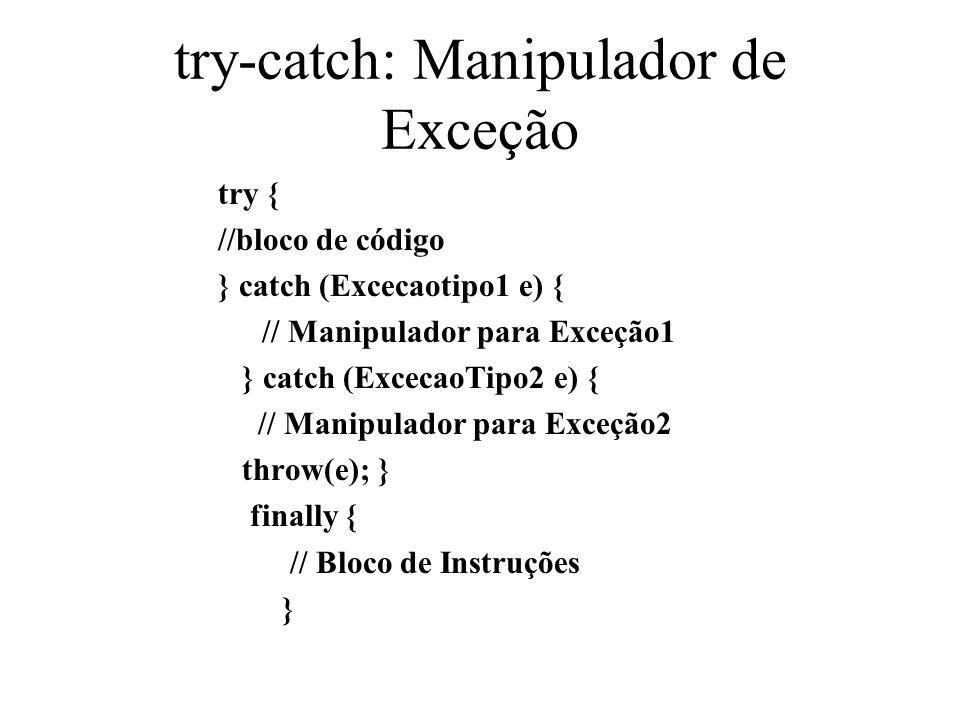try-catch: Manipulador de Exceção try { //bloco de código } catch (Excecaotipo1 e) { // Manipulador para Exceção1 } catch (ExcecaoTipo2 e) { // Manipu