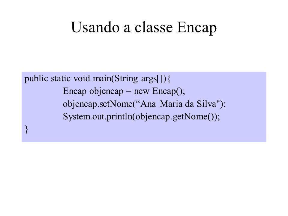Usando a classe Encap public static void main(String args[]){ Encap objencap = new Encap(); objencap.setNome(Ana Maria da Silva