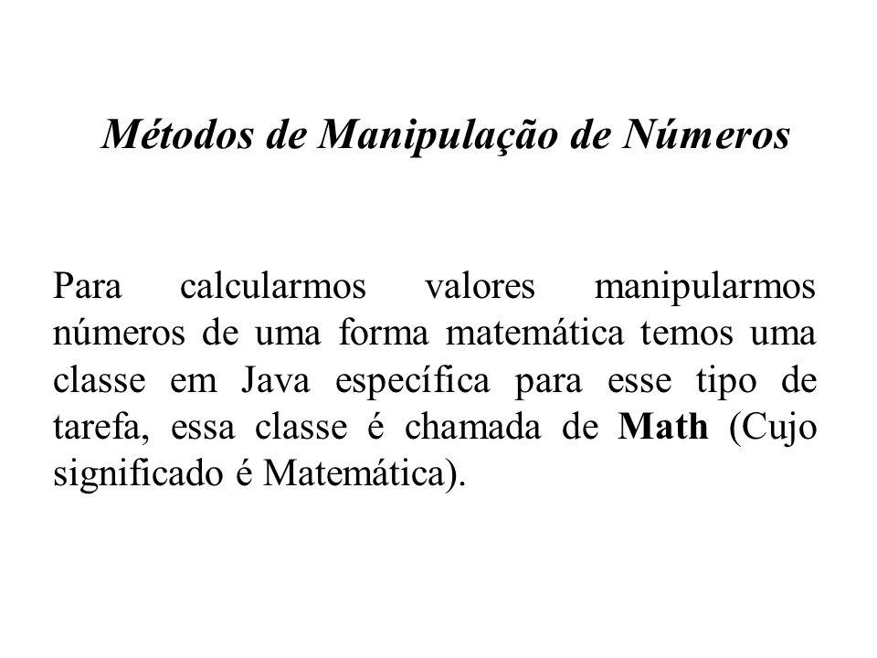 Métodos de Manipulação de Números Para calcularmos valores manipularmos números de uma forma matemática temos uma classe em Java específica para esse