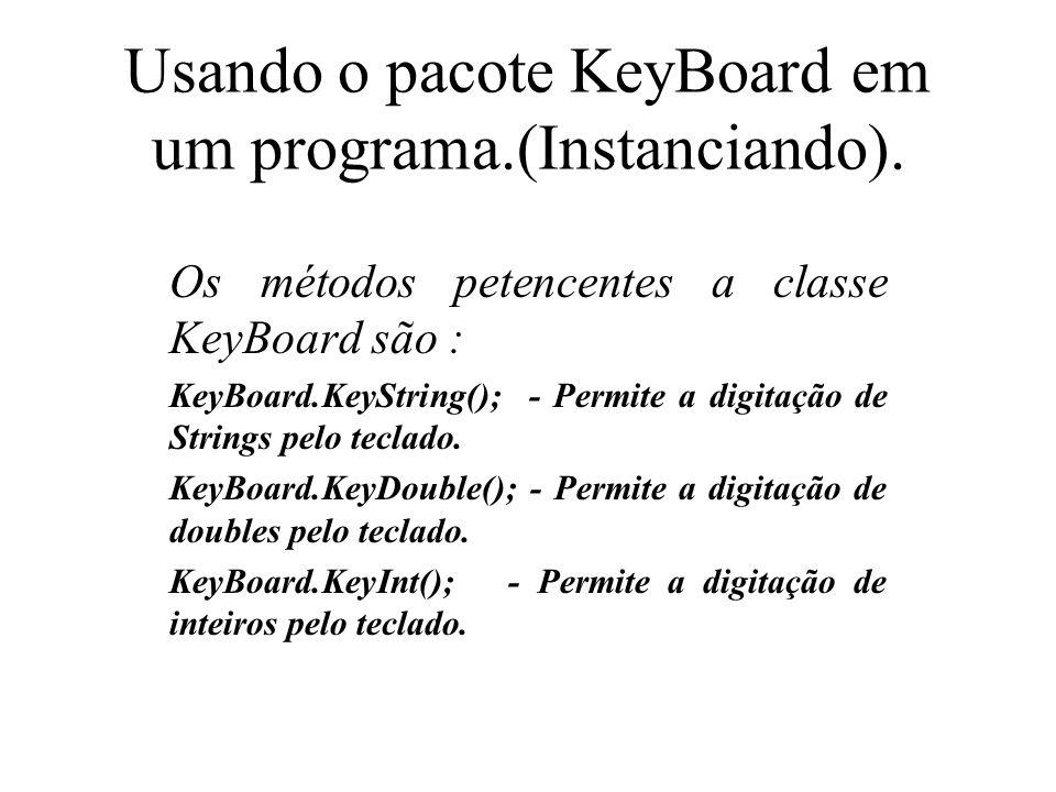 Exemplo : String a = KeyBoard.KeyString(); //Entrada String double x = KeyBoard.KeyDouble(); // Entrada de double int x = KeyBoard.KeyBoardInt(); // Entrada com Inteiro