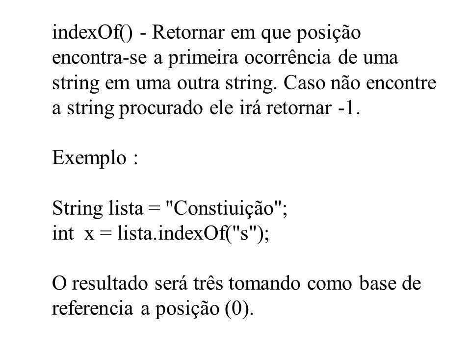 indexOf() - Retornar em que posição encontra-se a primeira ocorrência de uma string em uma outra string. Caso não encontre a string procurado ele irá