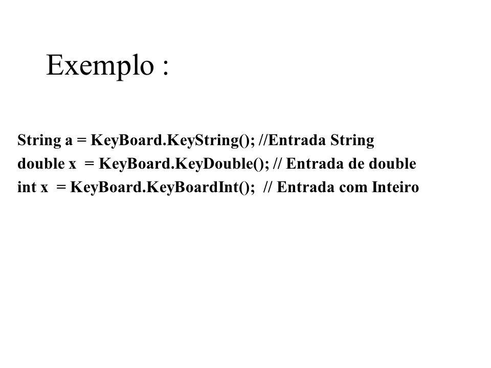 Exemplo : String a = KeyBoard.KeyString(); //Entrada String double x = KeyBoard.KeyDouble(); // Entrada de double int x = KeyBoard.KeyBoardInt(); // E