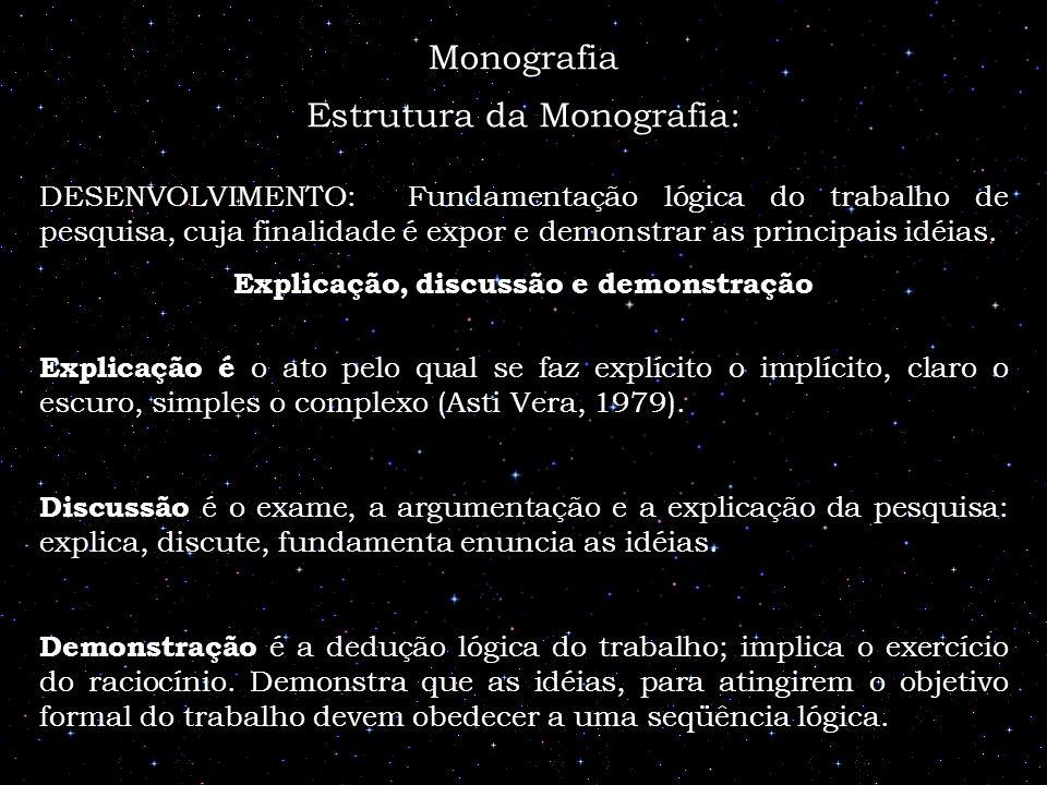 Estrutura da Monografia: DESENVOLVIMENTO: Fundamentação lógica do trabalho de pesquisa, cuja finalidade é expor e demonstrar as principais idéias. Exp
