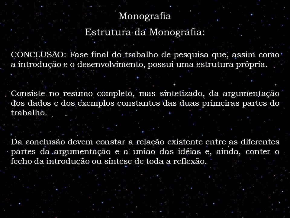 Estrutura da Monografia: CONCLUSÃO: Fase final do trabalho de pesquisa que, assim como a introdução e o desenvolvimento, possui uma estrutura própria.
