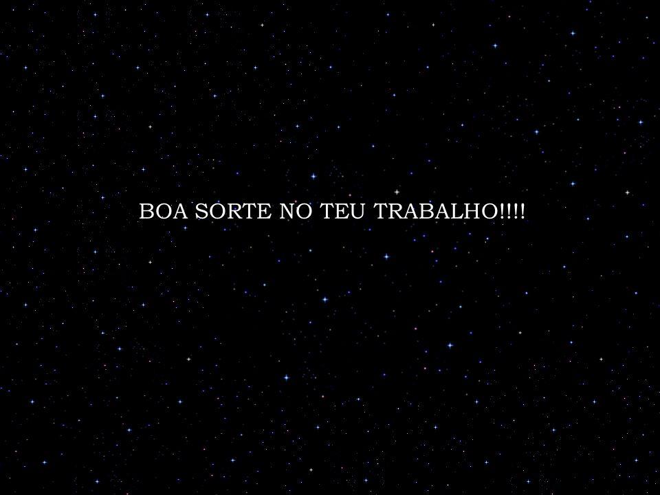 BOA SORTE NO TEU TRABALHO!!!!