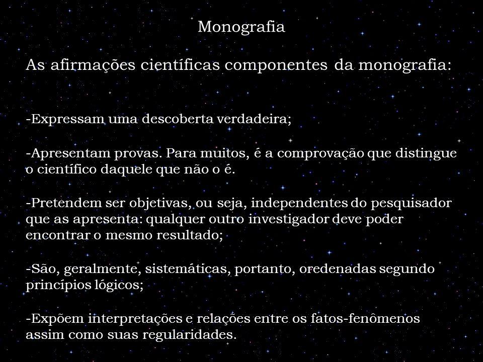 Monografia As afirmações científicas componentes da monografia: -Expressam uma descoberta verdadeira; -Apresentam provas. Para muitos, é a comprovação