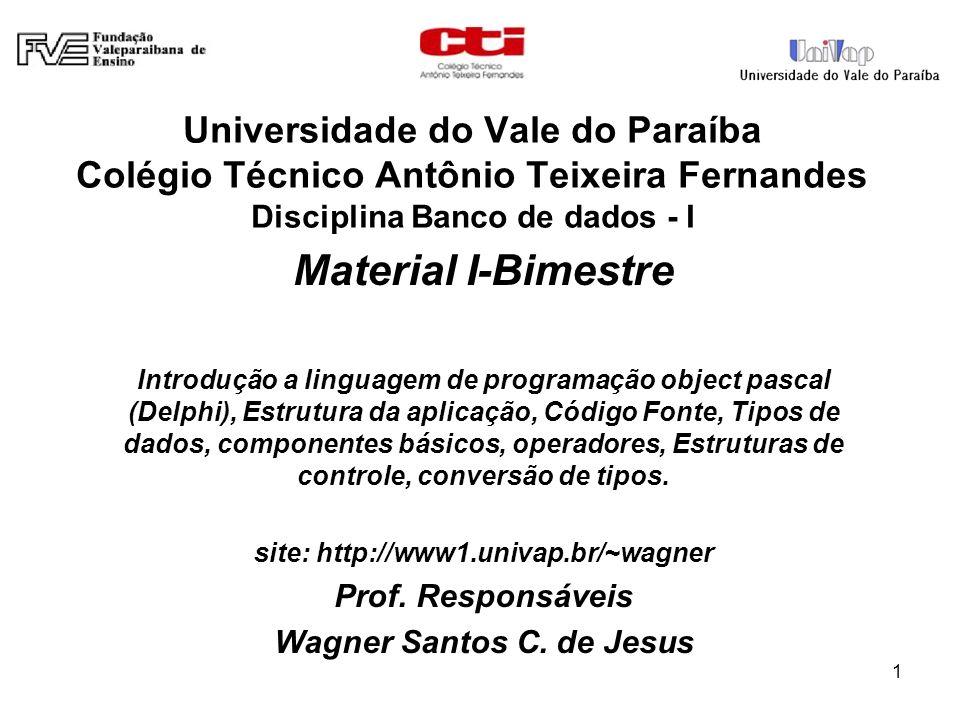 1 Universidade do Vale do Paraíba Colégio Técnico Antônio Teixeira Fernandes Disciplina Banco de dados - I Material I-Bimestre Introdução a linguagem