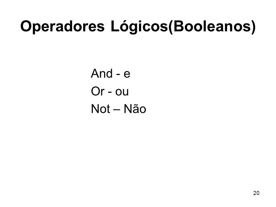 20 Operadores Lógicos(Booleanos) And - e Or - ou Not – Não
