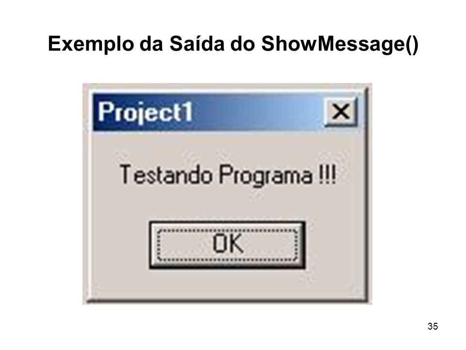 35 Exemplo da Saída do ShowMessage()