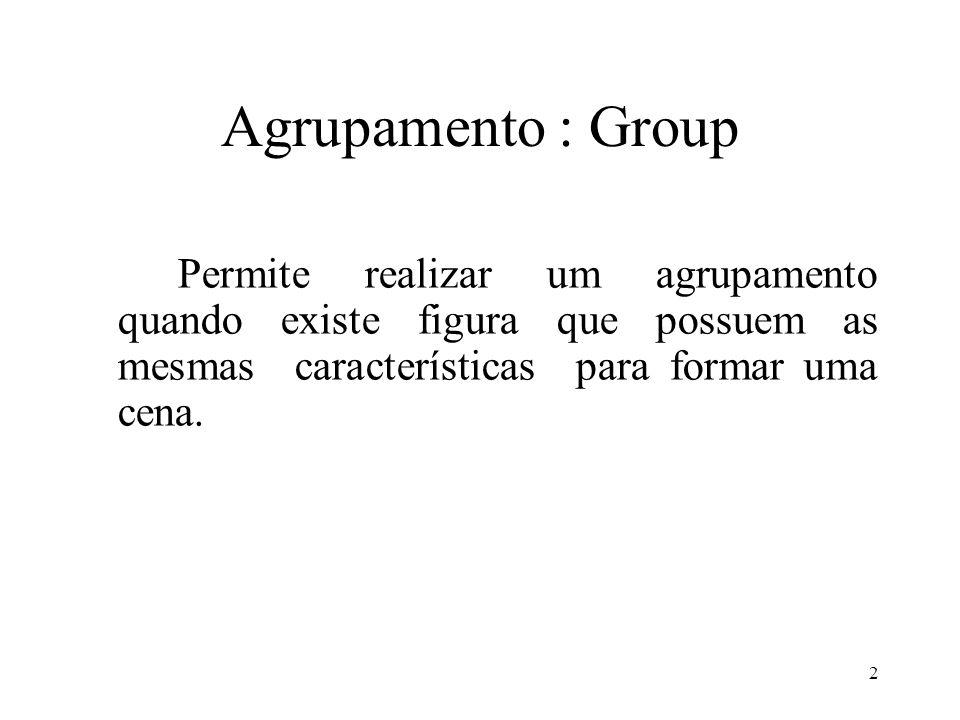 2 Agrupamento : Group Permite realizar um agrupamento quando existe figura que possuem as mesmas características para formar uma cena.