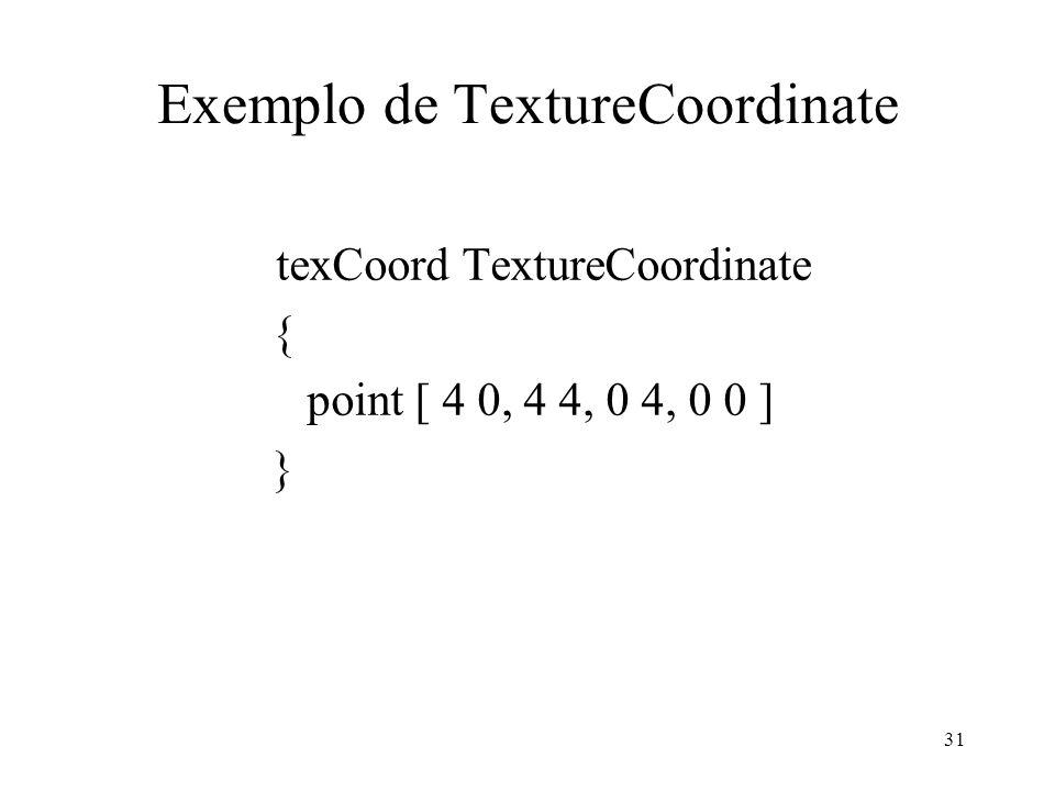 31 Exemplo de TextureCoordinate texCoord TextureCoordinate { point [ 4 0, 4 4, 0 4, 0 0 ] }