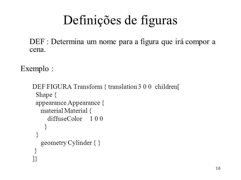16 Definições de figuras DEF : Determina um nome para a figura que irá compor a cena.