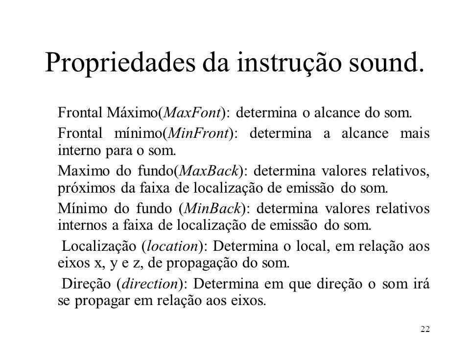 22 Propriedades da instrução sound. Frontal Máximo(MaxFont): determina o alcance do som.