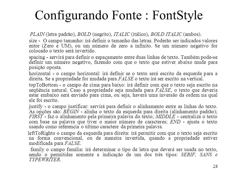28 Configurando Fonte : FontStyle PLAIN (letra padrão), BOLD (negrito), ITALIC (itálico), BOLD ITALIC (ambos).