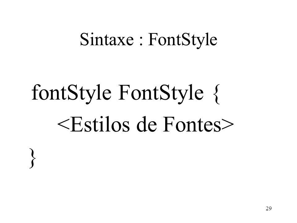 29 Sintaxe : FontStyle fontStyle FontStyle { }