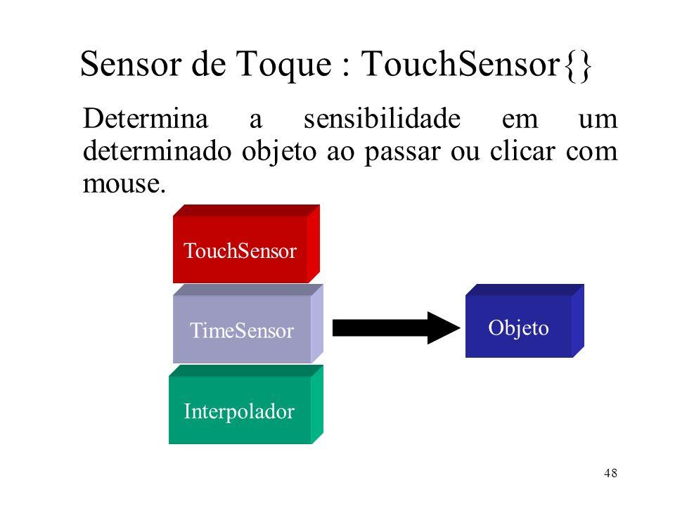 48 Sensor de Toque : TouchSensor{} Determina a sensibilidade em um determinado objeto ao passar ou clicar com mouse.