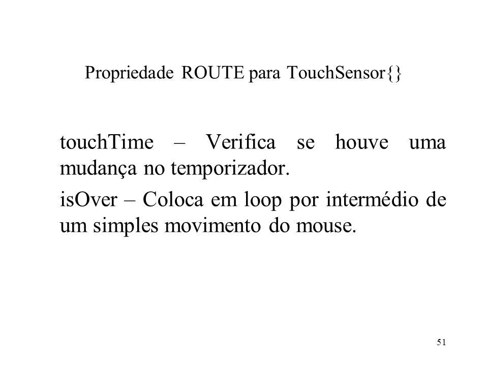 51 Propriedade ROUTE para TouchSensor{} touchTime – Verifica se houve uma mudança no temporizador.