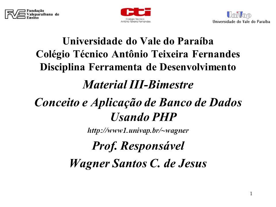 Universidade do Vale do Paraíba Colégio Técnico Antônio Teixeira Fernandes Disciplina Ferramenta de Desenvolvimento Material III-Bimestre Conceito e A