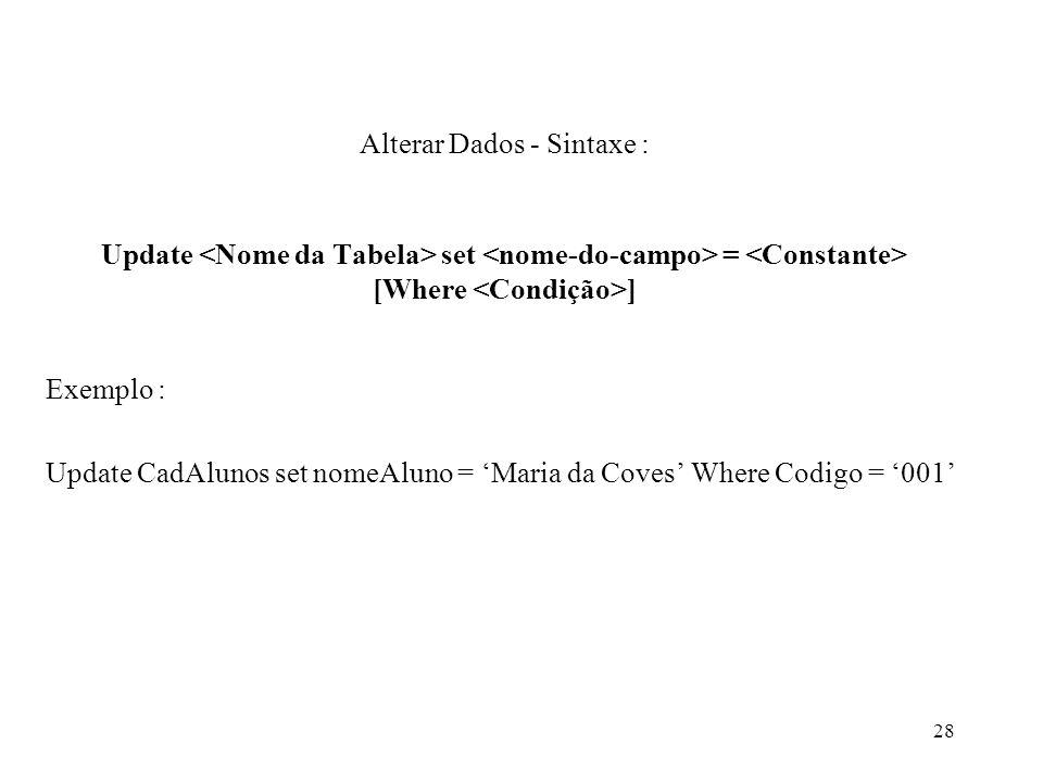 Alterar Dados - Sintaxe : Update set = [Where ] Exemplo : Update CadAlunos set nomeAluno = Maria da Coves Where Codigo = 001 28