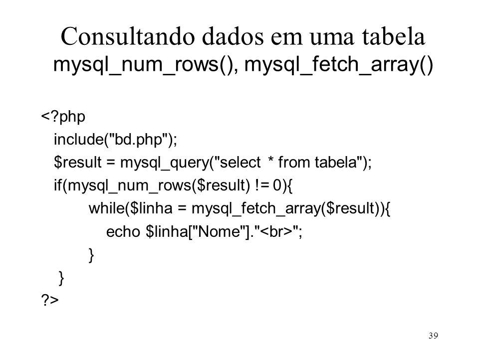 Consultando dados em uma tabela mysql_num_rows(), mysql_fetch_array() <?php include(