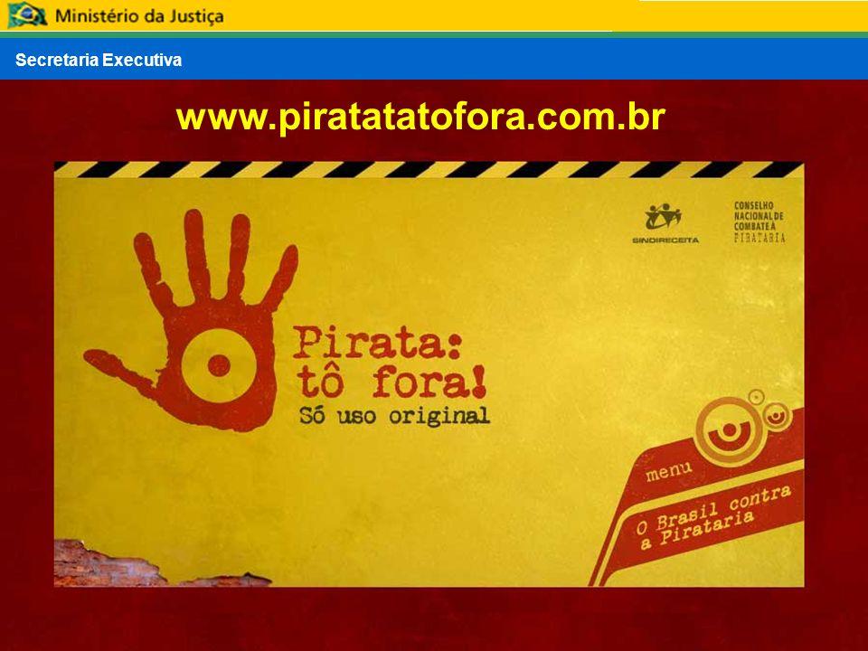 Secretaria Executiva MINISTÉRIO DA JUSTIÇA CONSELHO NACIONAL DE COMBATE À PIRATARIA E DELITOS CONTRA A PROPRIEDADE INTELECTUAL www.piratatatofora.com.