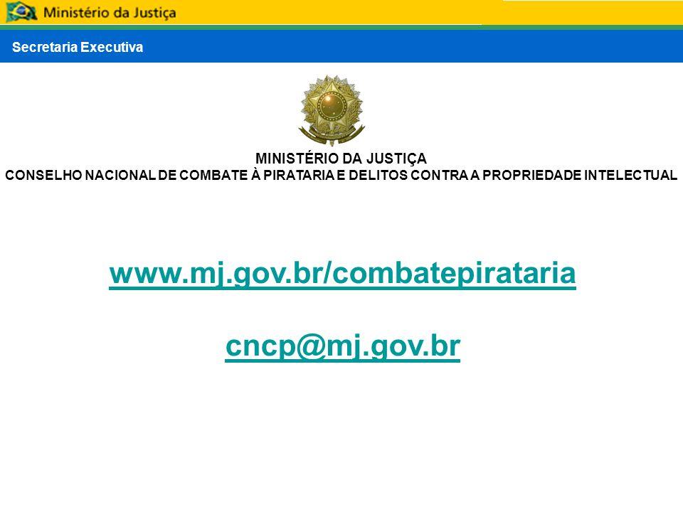 Secretaria Executiva MINISTÉRIO DA JUSTIÇA CONSELHO NACIONAL DE COMBATE À PIRATARIA E DELITOS CONTRA A PROPRIEDADE INTELECTUAL www.mj.gov.br/combatepi
