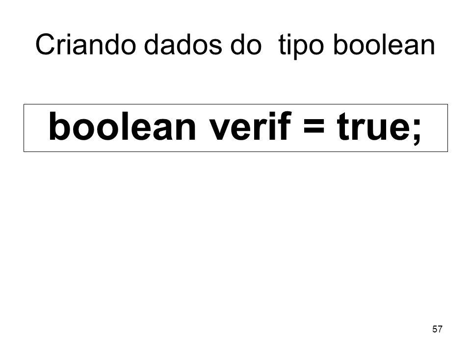 57 Criando dados do tipo boolean boolean verif = true;