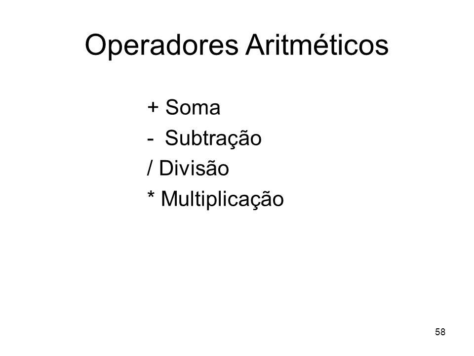 58 Operadores Aritméticos + Soma -Subtração / Divisão * Multiplicação