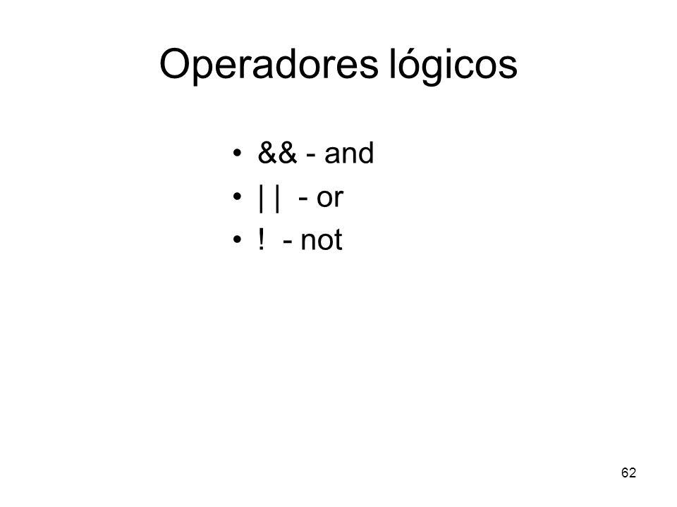 62 Operadores lógicos && - and | | - or ! - not