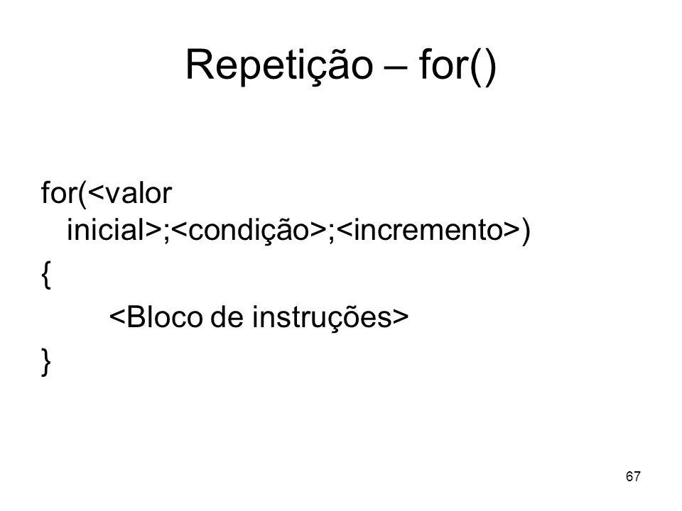 67 Repetição – for() for( ; ; ) { }