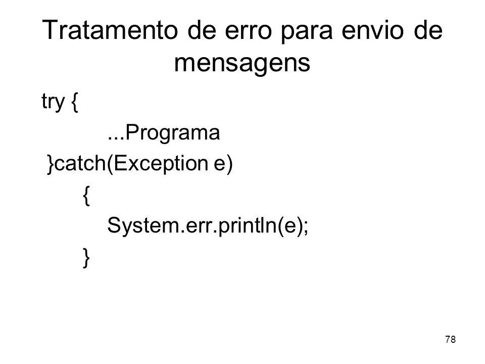 78 Tratamento de erro para envio de mensagens try {...Programa }catch(Exception e) { System.err.println(e); }