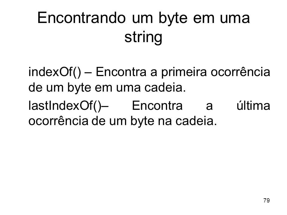 79 Encontrando um byte em uma string indexOf() – Encontra a primeira ocorrência de um byte em uma cadeia. lastIndexOf()– Encontra a última ocorrência