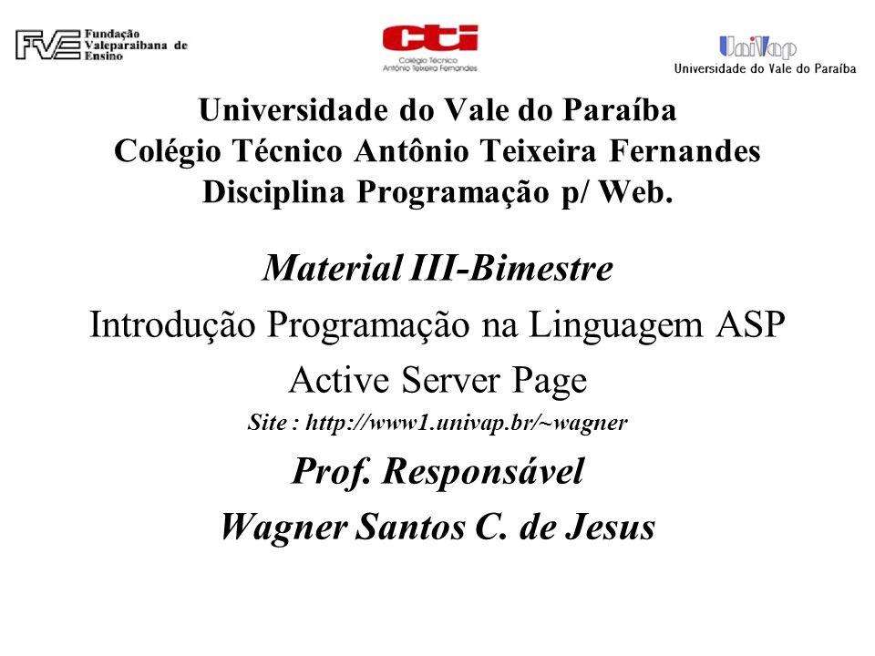 Universidade do Vale do Paraíba Colégio Técnico Antônio Teixeira Fernandes Disciplina Programação p/ Web. Material III-Bimestre Introdução Programação