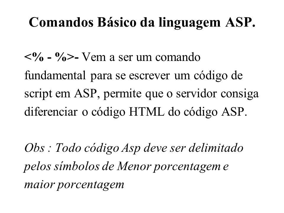 Comandos Básico da linguagem ASP. - Vem a ser um comando fundamental para se escrever um código de script em ASP, permite que o servidor consiga difer