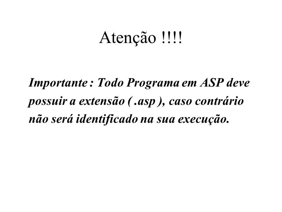 Atenção !!!! Importante : Todo Programa em ASP deve possuir a extensão (.asp ), caso contrário não será identificado na sua execução.