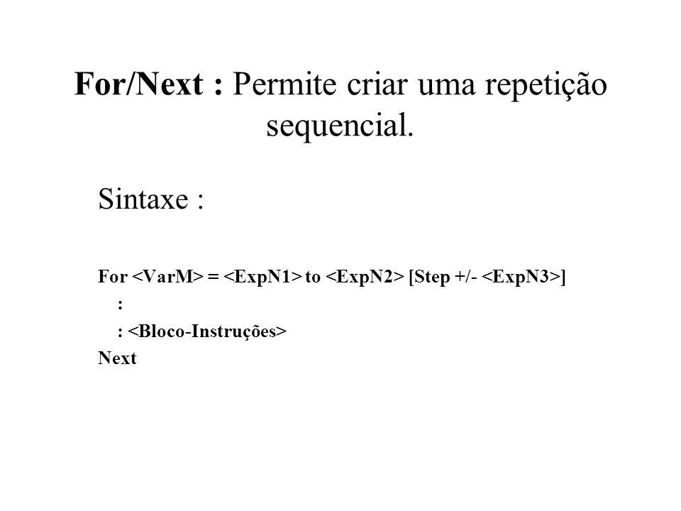 For/Next : Permite criar uma repetição sequencial. Sintaxe : For = to [Step +/- ] : Next
