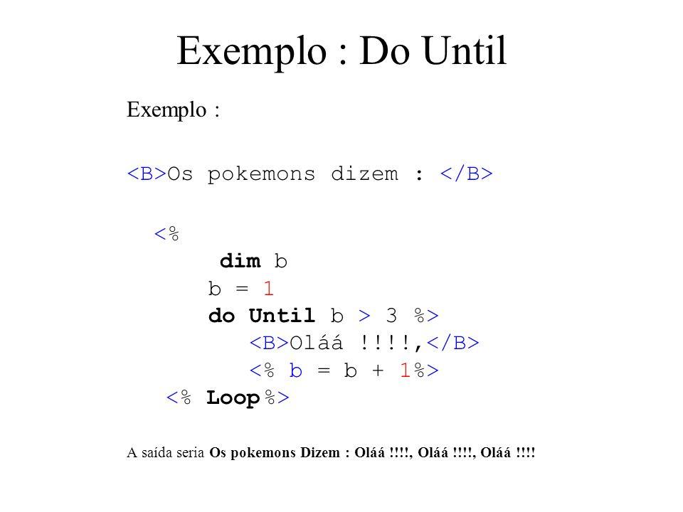 Exemplo : Do Until Exemplo : Os pokemons dizem : 3 %> Oláá !!!!, A saída seria Os pokemons Dizem : Oláá !!!!, Oláá !!!!, Oláá !!!!