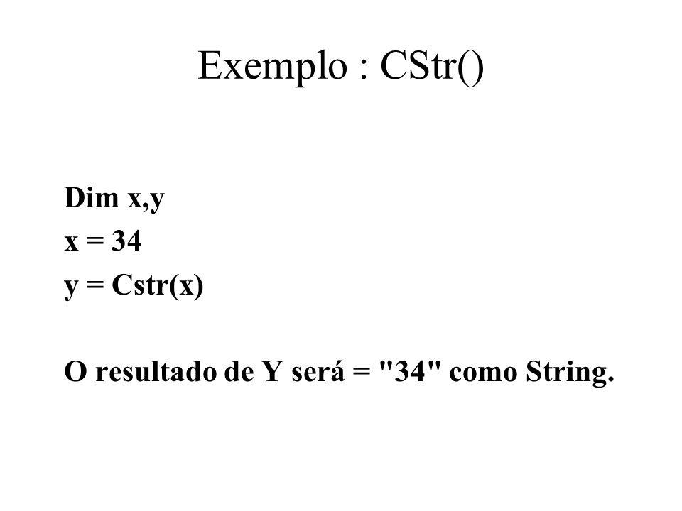 Exemplo : CStr() Dim x,y x = 34 y = Cstr(x) O resultado de Y será =