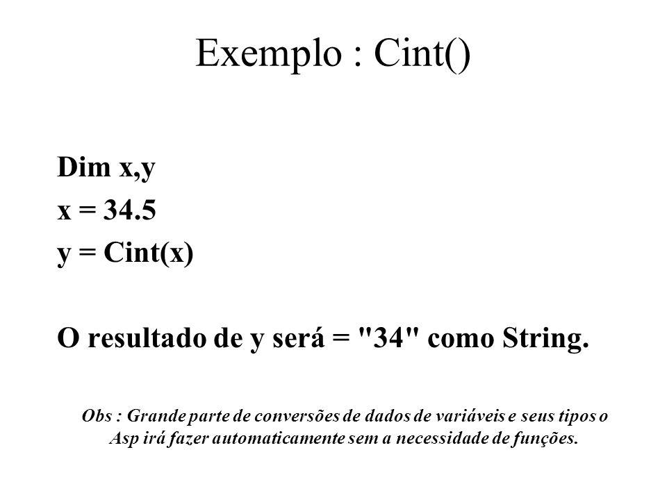 Exemplo : Cint() Dim x,y x = 34.5 y = Cint(x) O resultado de y será =