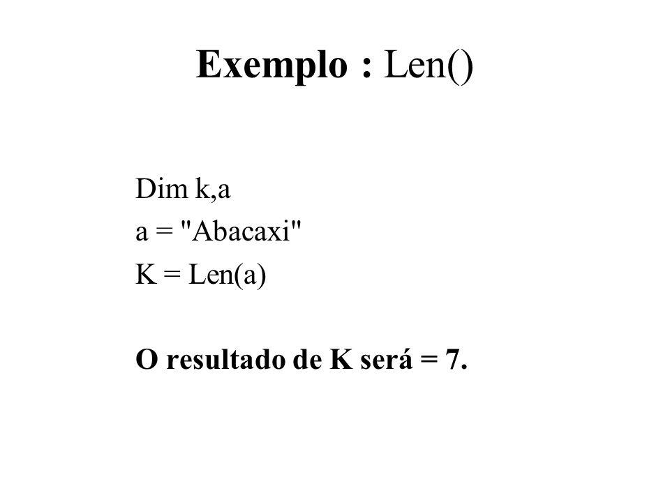 Exemplo : Len() Dim k,a a =