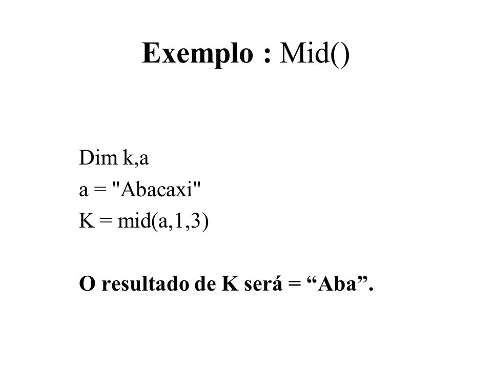 Exemplo : Mid() Dim k,a a =
