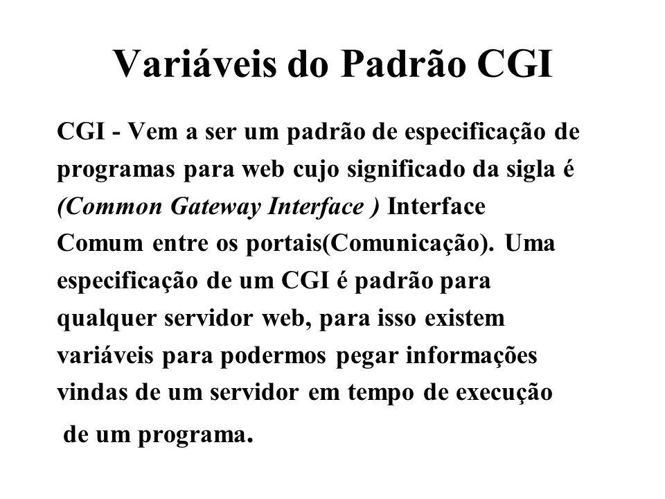 Variáveis do Padrão CGI CGI - Vem a ser um padrão de especificação de programas para web cujo significado da sigla é (Common Gateway Interface ) Inter