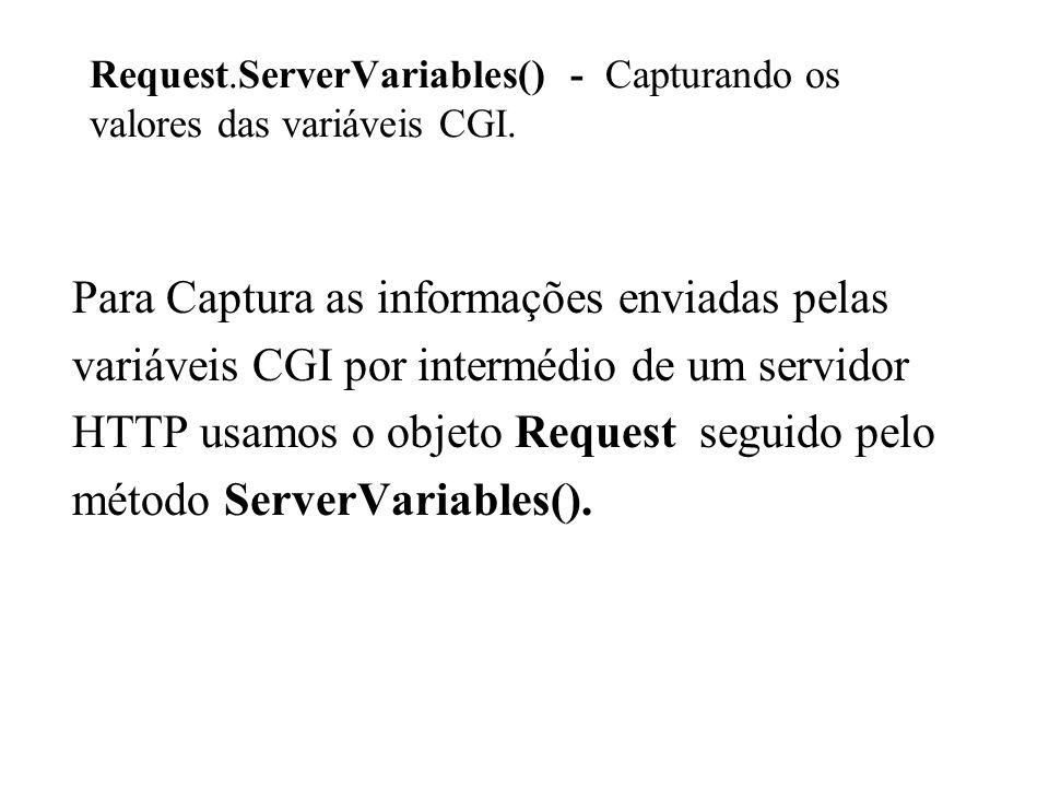 Request.ServerVariables() - Capturando os valores das variáveis CGI. Para Captura as informações enviadas pelas variáveis CGI por intermédio de um ser
