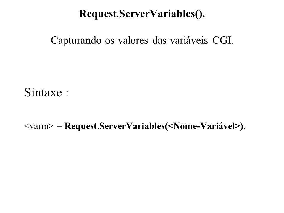 Request.ServerVariables(). Capturando os valores das variáveis CGI. Sintaxe : = Request.ServerVariables( ).