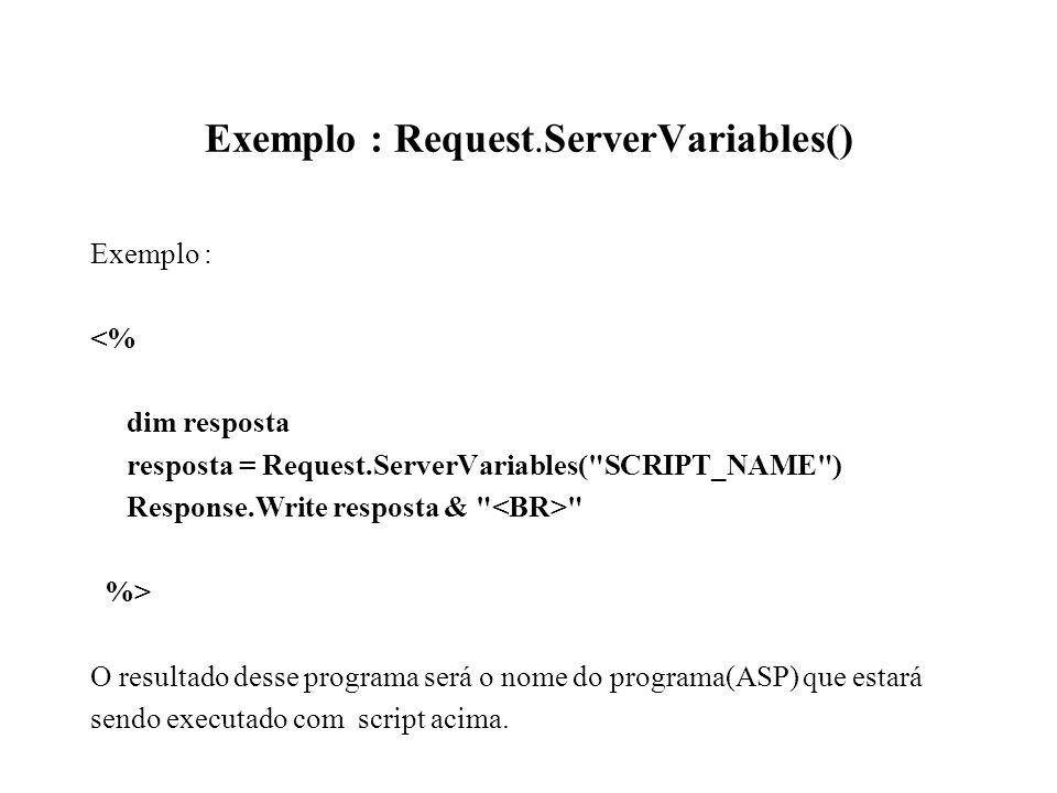 Exemplo : Request.ServerVariables() Exemplo : <% dim resposta resposta = Request.ServerVariables(